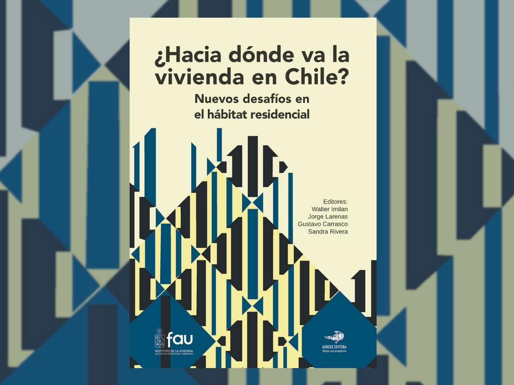 ¿Hacia dónde va la vivienda en Chile? Reflexiones de sus colaboradores