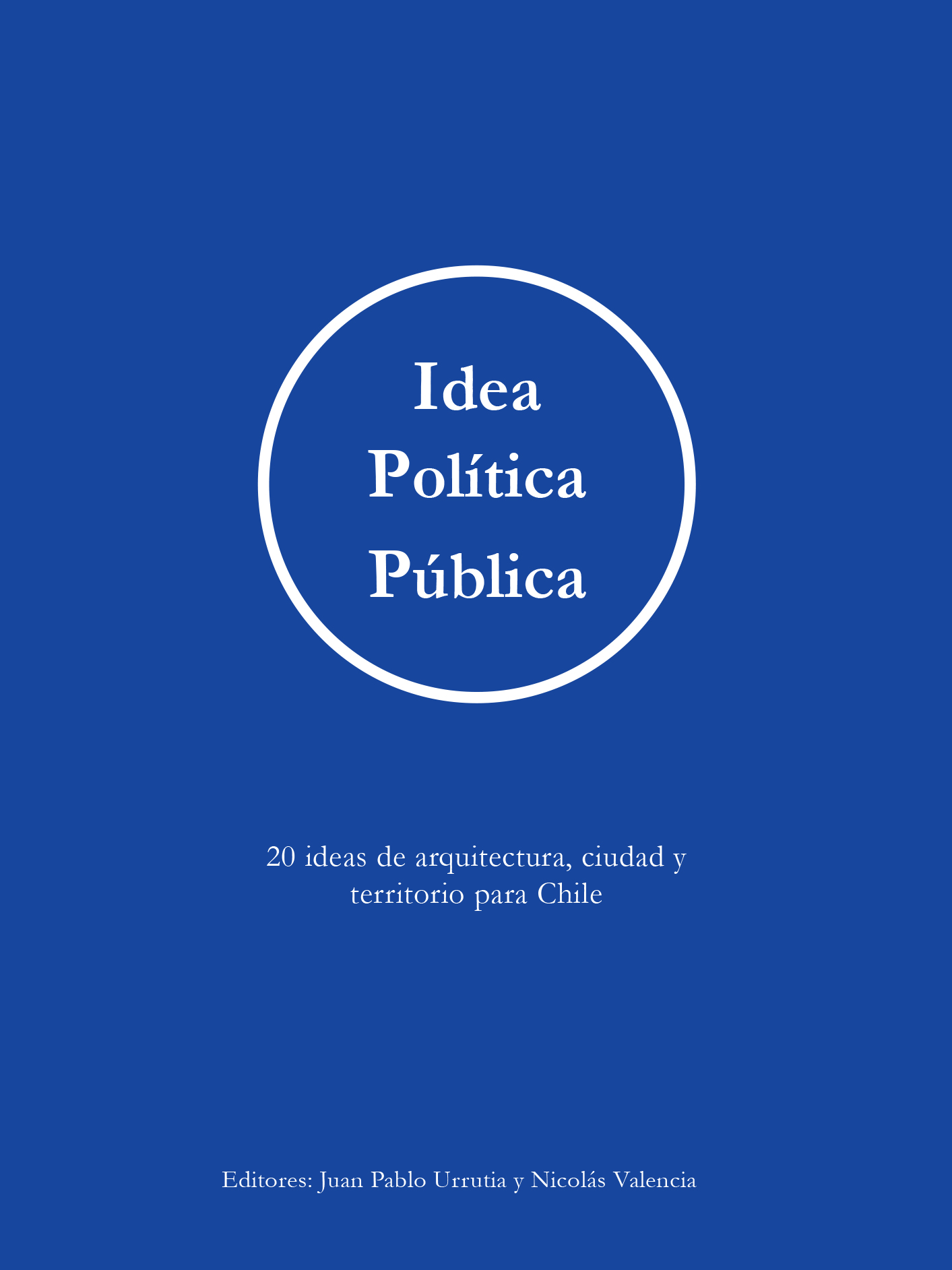 Idea Política Pública: 20 ideas de arquitectura, ciudad y territorio para Chile
